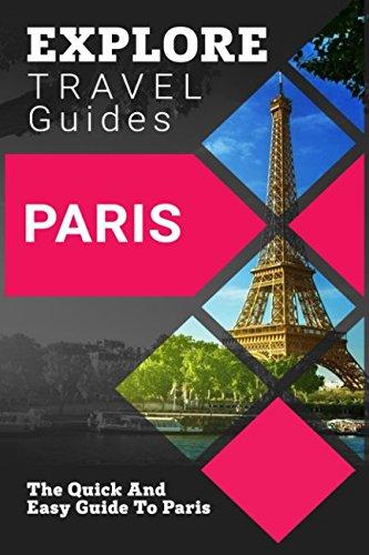 EXPLORE Travel Guides Paris: The Quick And Easy Guide To Paris pdf epub