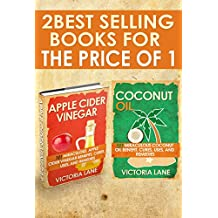 Coconut Oil and Apple Cider Vinegar: 2-in-1 Book Combo Pack - Discover the Amazing Health, Beauty, and Detox Secrets of Apple Cider Vinegar and Coconut ... - Detox - Weight Loss - Hair - Beauty)