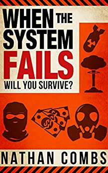 When The System Fails: Will You Survive? by [Combs, Nathan]
