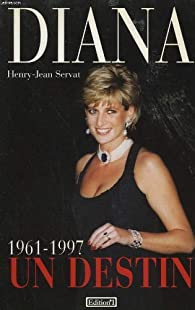Diana, un destin, 1961-1997 par Henry-Jean Servat