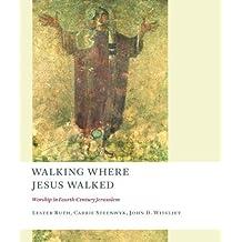 Walking Where Jesus Walked: Worship in Fourth-Century Jerusalem (Calvin Institute of Christian Worship Liturgical Studies)