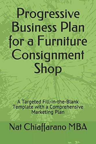 Progressive Business Plan for a Furniture Consignment Shop: A Targeted Fill-in-the-Blank Template with a Comprehensive Marketing Plan