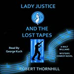 Lady Justice and the Lost Tapes: Lady Justice Series, Book 2 | Robert Thornhill