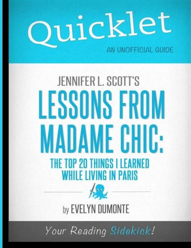 Quicklet - Jennifer L. Scott's Lessons From Madame Chic: The Top 20 Things I Learned While Living in Paris