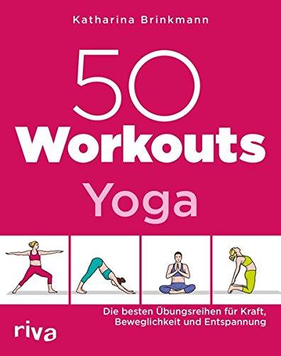 50 Workouts – Yoga: Die besten Übungsreihen für Kraft, Beweglichkeit und Entspannung Taschenbuch – 8. Oktober 2018 Katharina Brinkmann Riva 3742302981 Yoga / Joga