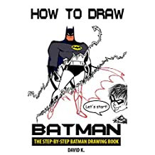 How to Draw Batman: The Step-by-Step Batman Drawing Book