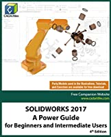 SOLIDWORKS 2017: A Power Guide for Beginners and Intermediate Users, 4th Edition Front Cover