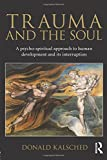 Trauma and the Soul: A psycho-spiritual approach to human development and its interruption