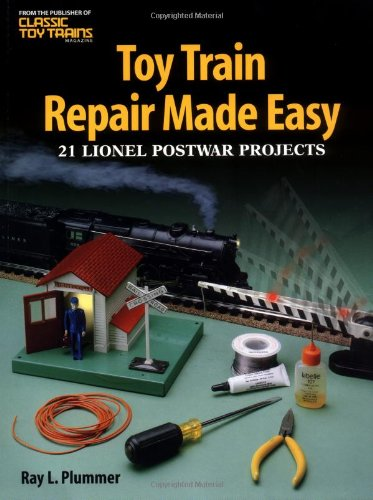 - Toy Train Repair Made Easy: 21 Lionel Postwar Projects