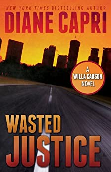 Wasted Justice: A Judge Willa Carson Mystery Novel (The Hunt For Justice Series Book 4) by [Capri, Diane]