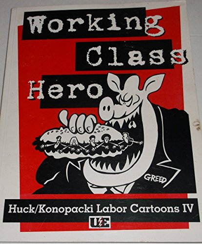 Working Class Hero : Huck/Konopacki Labor Cartoons Vol. 4