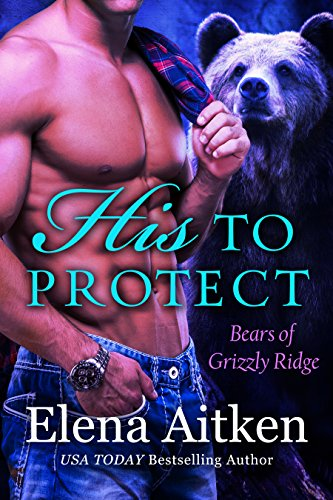 His to Protect: A BBW Paranormal Shifter Romance (Bears of Grizzly Ridge Book 1) by [Aitken, Elena]