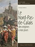 LE NORD-PAS-DE-CALAIS, DES ORIGINES A NOS JOURS