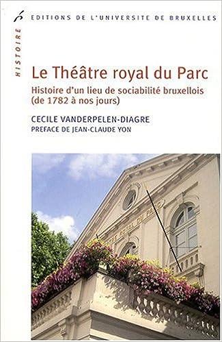 En ligne téléchargement gratuit Le Théâtre royal du Parc : Histoire d'un lieu de sociabilité bruxellois (de 1782 à nos jours) epub pdf