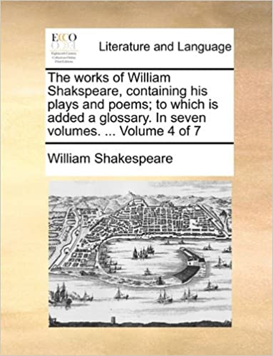The works of William Shakspeare, containing his plays and poems: to which is added a glossary. In seven volumes. ... Volume 4 of 7
