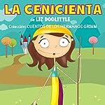 La Cenicienta [Cinderella]: Cuentos de los Hermanos Grimm nº 4 [Tales of the Brothers Grimm, Book 4] | Liz Doolittle