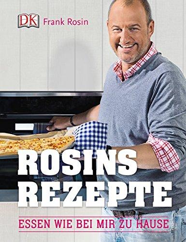 Rosins Rezepte: Essen wie bei mir zu Hause