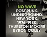 No Wave: Post-Punk. Underground. New York. 1976-1980.