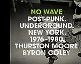 No Wave: Post-Punk. Underground. New York 1976-1980.