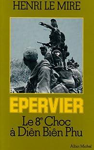 Epervier - Le 8ème choc à Dien Bien Phu par Henri Le Mire