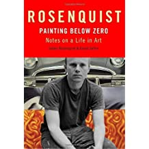 Painting Below Zero: Notes on a Life in Art by James Rosenquist (2009-10-27)