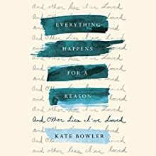 Everything Happens for a Reason: And Other Lies I've Loved Audiobook by Kate Bowler Narrated by Kate Bowler