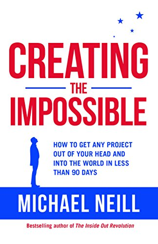 Creating the Impossible: How to Get Any Project Out of Your Head and into the World in Less Than 90 Days cover