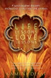 Life Lessons Love Lessons: A Guru's Daughter Discovers Knowledge Is Only Half the Journey
