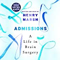 Admissions: A Life in Brain Surgery Audiobook by Henry Marsh Narrated by Henry Marsh