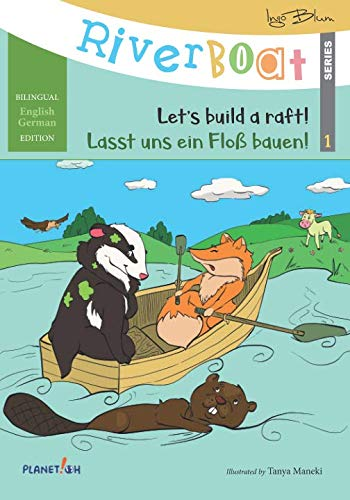 - Riverboat: Let's Build a Raft - Lasst uns ein Floß bauen: Bilingual Children's Picture Book English-German (Riverboat Series Bilingual Books)