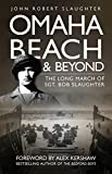 Omaha Beach and Beyond: The Long March of Sergeant Bob Slaughter by John Robert Slaughter front cover