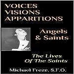 Voices, Visions, Apparitions - Angels & Saints: The Lives of the Saints   Michael Freze