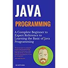 Java Programming: The Complete Beginner To Expert Reference For Learning Programming in Java