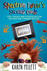 Spectrum Parent's Survival Guide: Tips, Tricks & Strategies for Navigating Through Autism (Spectrum Mom) (Volume 2) Paperback