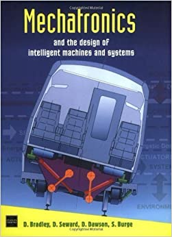 Mechatronics and the Design of Intelligent Machines and Systems by Bradley, David Allan, Seward, Derek, Dawson, David, Burge, S (2000)