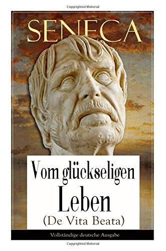 seneca-vom-glckseligen-leben-de-vita-beata-vollstndige-deutsche-ausgabe-german-edition