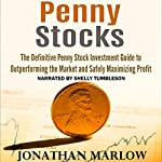Penny Stocks: The Definitive Penny Stock Investment Guide to Outperforming the Market and Safely Maximizing Profit | Jonathan Marlow
