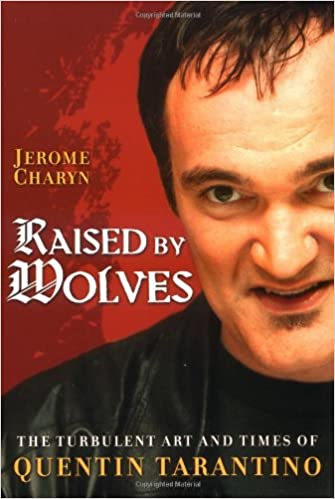 Raised By Wolves The Turbulent Art And Times Of Quentin Tarantino Jerome Charyn 9781560258582 Amazon Com Books