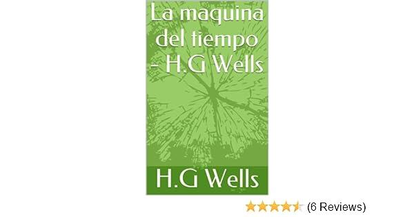 Amazon.com: La maquina del tiempo - H.G Wells (Spanish Edition) eBook: Herbert George Wells, ignacio sanabria: Kindle Store
