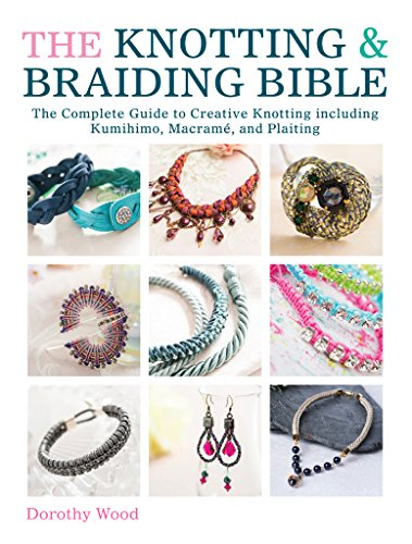 The Knotting & Braiding Bible: The Complete Guide to Creative Knotting Including Kumihimo, Macrame and ()