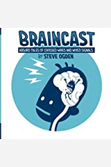 Braincast: Absurd Tales of Crossed Wires and Mixed Signals Paperback