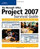 The Microsoft Office Project 2007 Survival Guide by