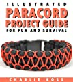 Paracord Projects: Illustrated Paracord Project Guide for Fun and Survival; Paracord bracelets, paracord knots, paracord fusion ties, and dozens of survival projects for SHTF Doomsday