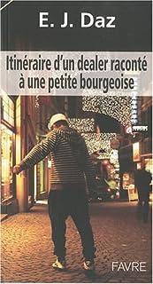 Itinéraire d'un dealer raconté à une petite bourgeoise, Daz, E. J.