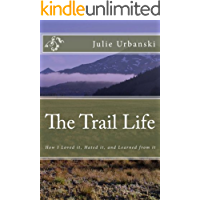 The Trail Life: How I Loved it, Hated it, and Learned from it