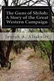 The Guns of Shiloh: a Story of the Great Western Campaign, Joseph A. Altsheler, 149952787X