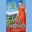 As the Devil Dares Hörbuch von Anna Harrington Gesprochen von: Justine Eyre