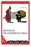 Travels in the Interior of Africa [Christmas Summary Classics], Mungo Park, 1494887436