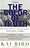 The Color of Truth: McGeorge Bundy and William Bundy: Brothers in Arms, Kai Bird, 0684856441