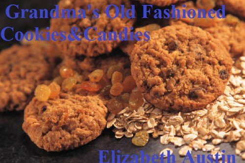 - Grandma's Old Fashioned Cookies&Candies (Grandma's Recipes Book 4)